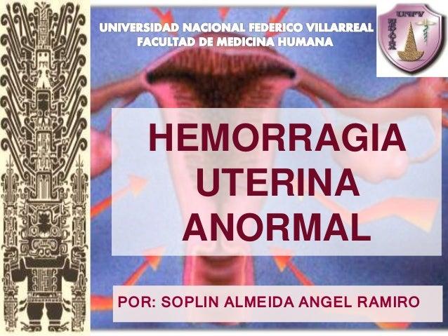 POR: SOPLIN ALMEIDA ANGEL RAMIRO HEMORRAGIA UTERINA ANORMAL