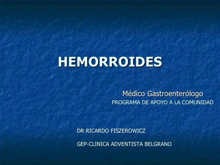 HEMORROIDES Médico Gastroenterólogo PROGRAMA DE APOYO A LA COMUNIDAD DR RICARDO FISZEROWICZ  GEP-CLINICA ADVENTISTA BELGRANO