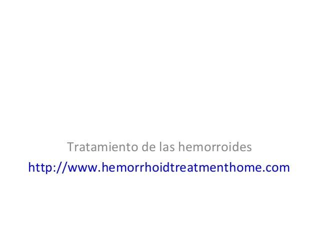 Tratamiento de las hemorroides http://www.hemorrhoidtreatmenthome.com