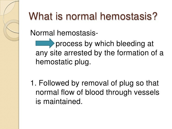 What is normal hemostasis?<br />Normal hemostasis-<br />            process by which bleeding at any site arrested by the ...