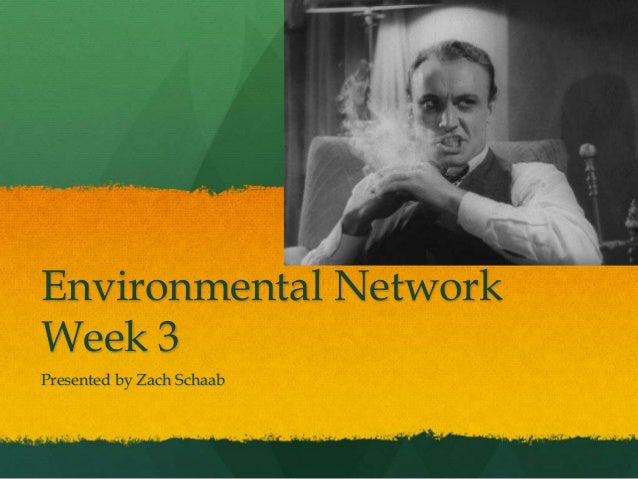 Environmental Network Week 3 Presented by Zach Schaab