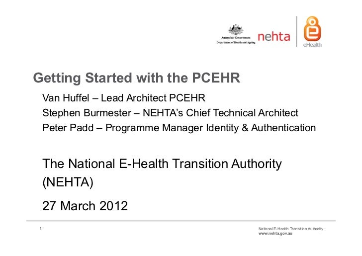 Getting Started with the PCEHR    Van Huffel – Lead Architect PCEHR    Stephen Burmester – NEHTA's Chief Technical Archite...