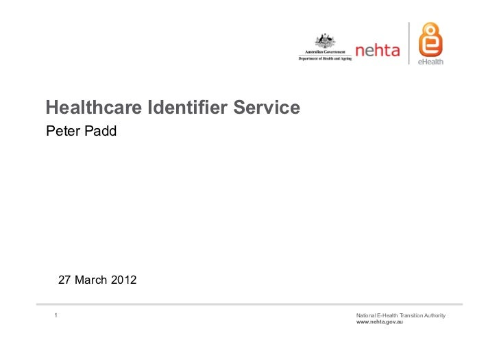 Healthcare Identifier ServicePeter Padd     27 March 2012 1                              National E-Health Transition Auth...