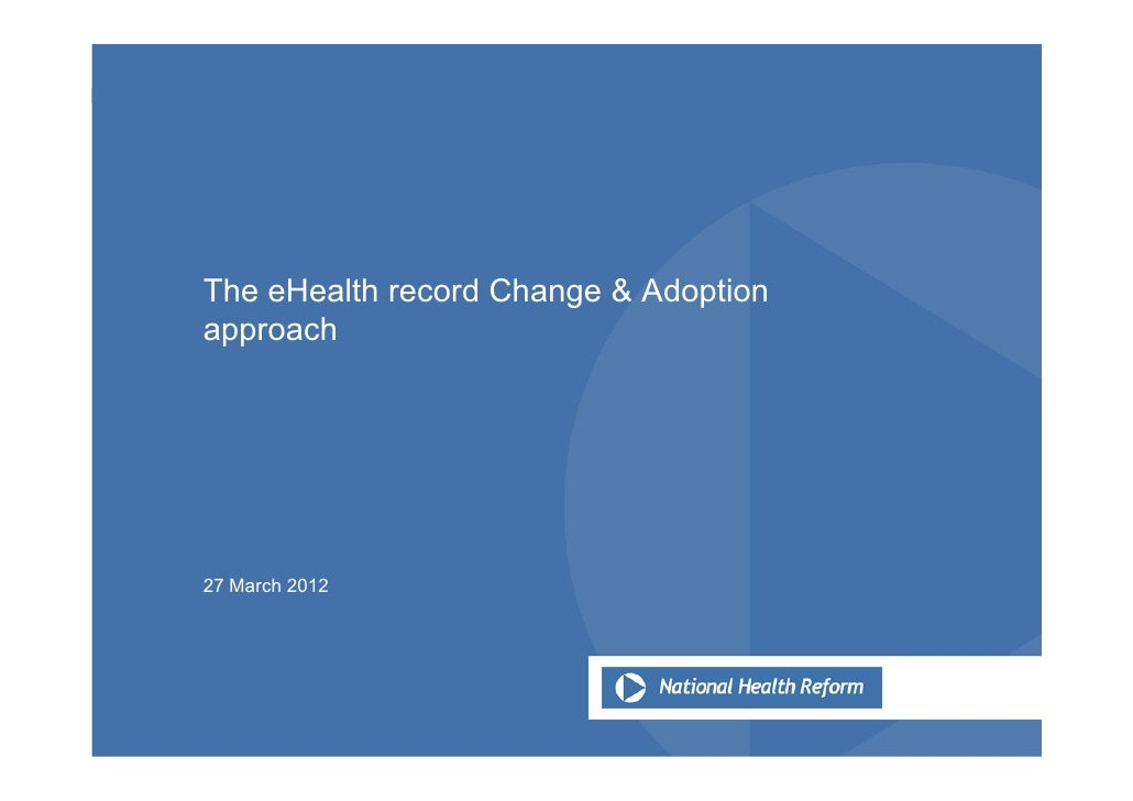 The eHealth record Change & Adoptionapproach27 March 2012