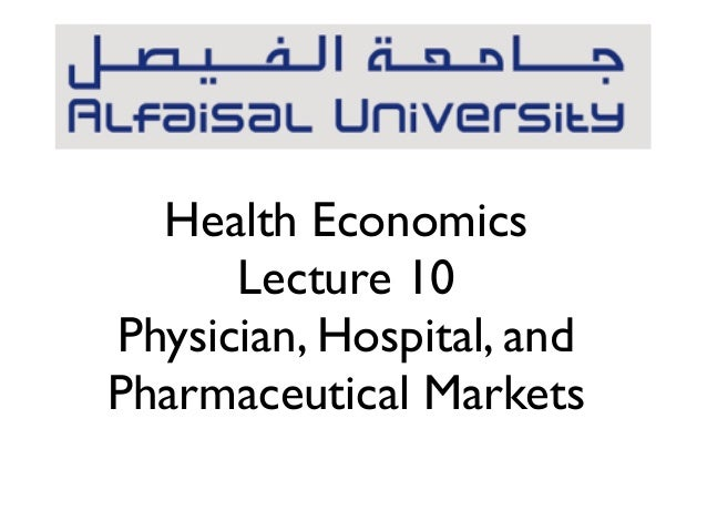 Health EconomicsLecture 10Physician, Hospital, andPharmaceutical Markets
