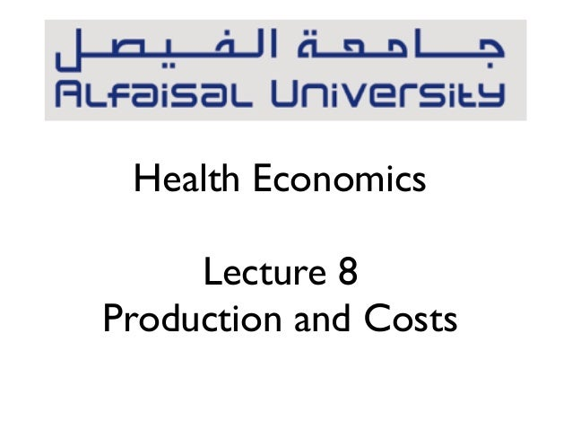 Health EconomicsLecture 8Production and Costs