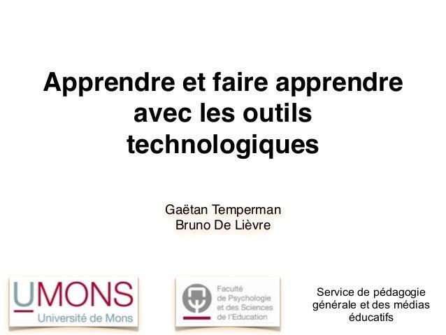 Apprendre et faire apprendre avec les outils technologiques Gaëtan Temperman Bruno De Lièvre Service de pédagogie générale...