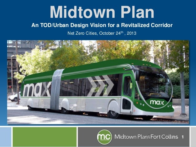 Midtown Plan An TOD/Urban Design Vision for a Revitalized Corridor Net Zero Cities, October 24th , 2013  1