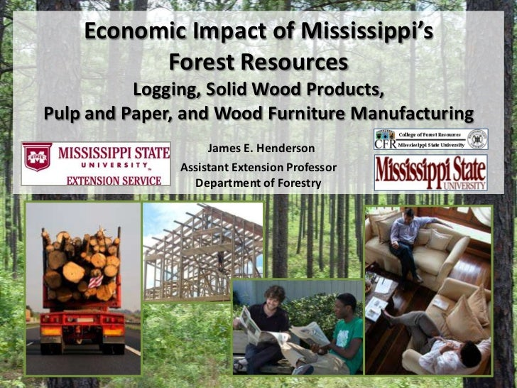 Economic Impact of Mississippi'sForest ResourcesLogging, Solid Wood Products,Pulp and Paper, and Wood Furniture Manufactur...
