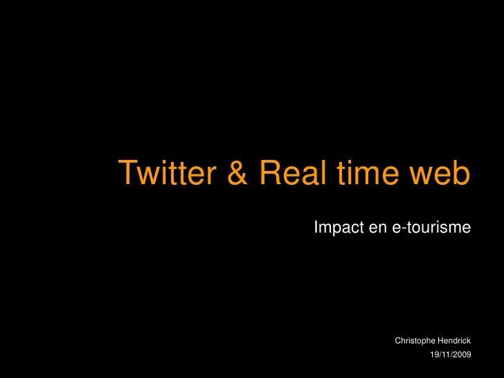 Twitter & Real time web<br />Impact en e-tourisme<br />19/11/2009<br />