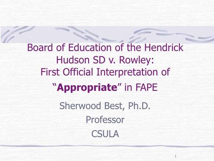 board of education vs rowley Following are excerpts from the text of the us supreme court's decision in board of education of the hendrick hudson central school district v rowley the court considered two questions related to pl 94-142: what is meant by the act's requirement of a 'free appropriate public education.