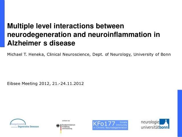 Multiple level interactions betweenneurodegeneration and neuroinflammation inAlzheimer s diseaseMichael T. Heneka, Clinica...