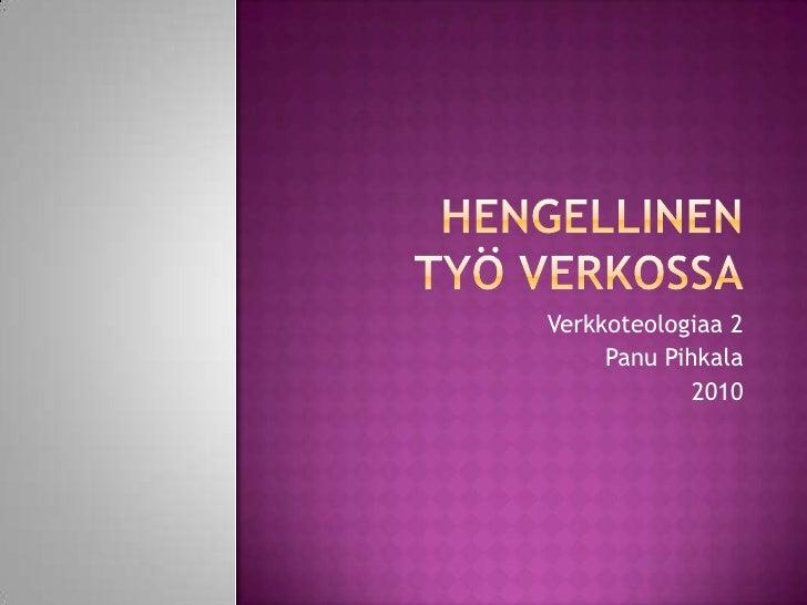Hengellinentyö verkossa<br />Verkkoteologiaa 2<br />Panu Pihkala<br />2010<br />