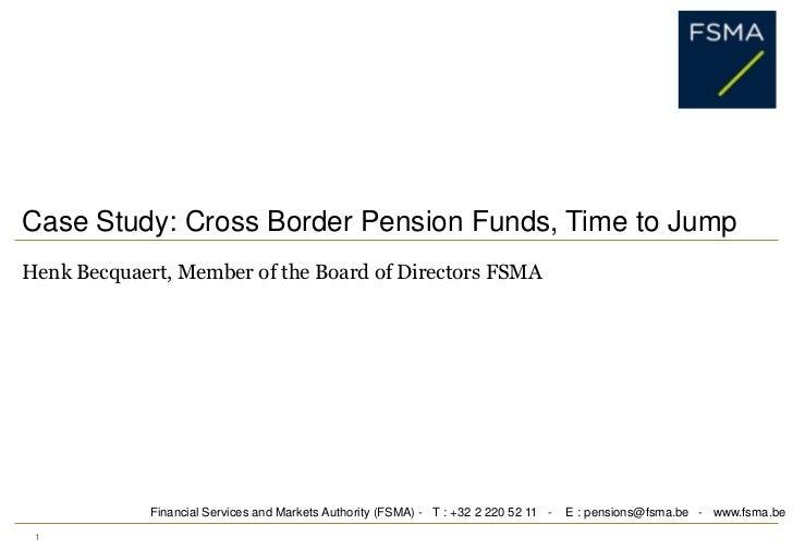 1<br />Case Study: Cross Border Pension Funds, Time to Jump<br />HenkBecquaert, Member of the Board of Directors FSMA<br /...