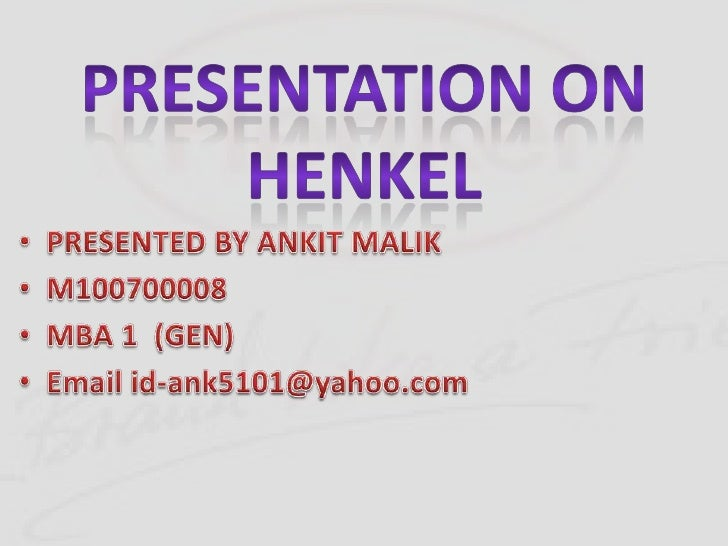 PRESENTATION ON HENKEL<br />PRESENTED BY ANKIT MALIK<br />M100700008<br />MBA 1  (GEN)<br />Email id-ank5101@yahoo.com<br />