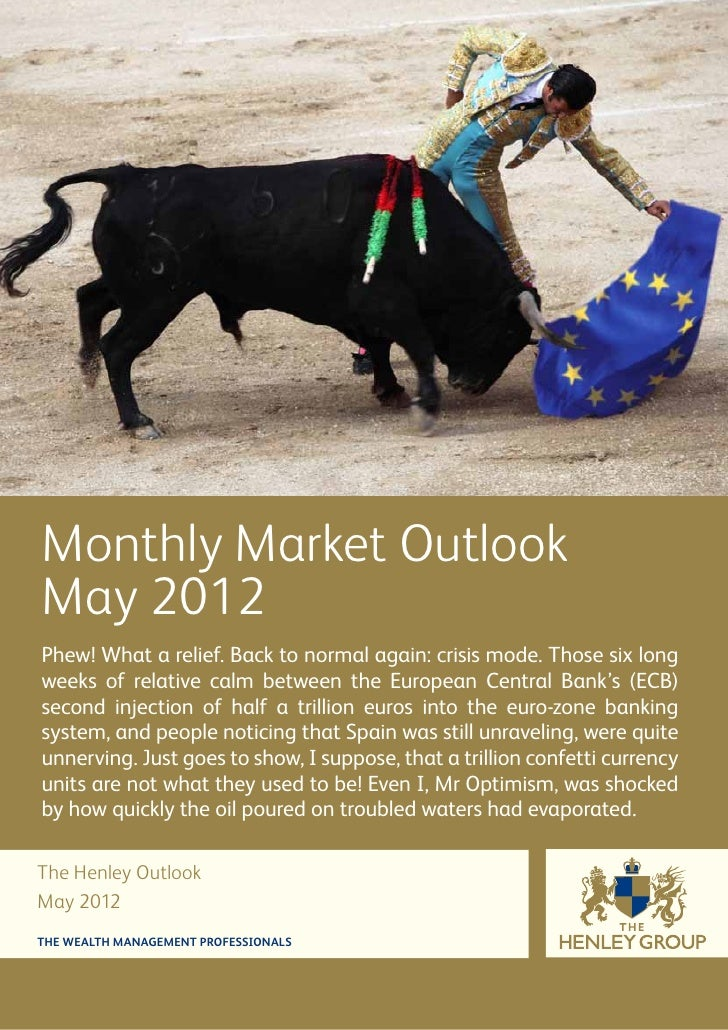 Monthly Market OutlookMay 2012Phew! What a relief. Back to normal again: crisis mode. Those six longweeks of relative calm...