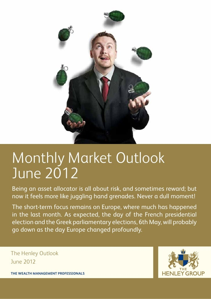 Monthly Market OutlookJune 2012Being an asset allocator is all about risk, and sometimes reward; butnow it feels more like...