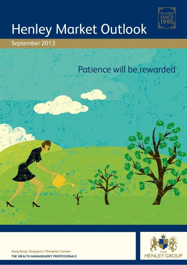 Hong Kong | Singapore | Shanghai | London THE WEALTH MANAGEMENT PROFESSIONALS Henley Market Outlook September 2013 Patienc...