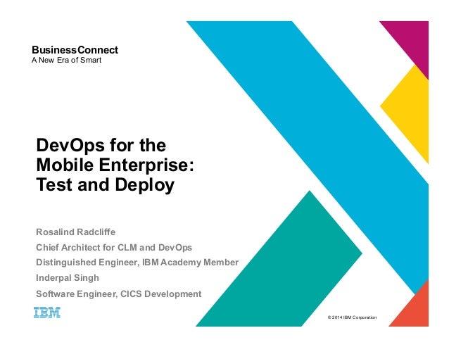 © 2014 IBM Corporation  BusinessConnect  A New Era of Smart  DevOps for the  Mobile Enterprise:  Test and Deploy  Rosalind...