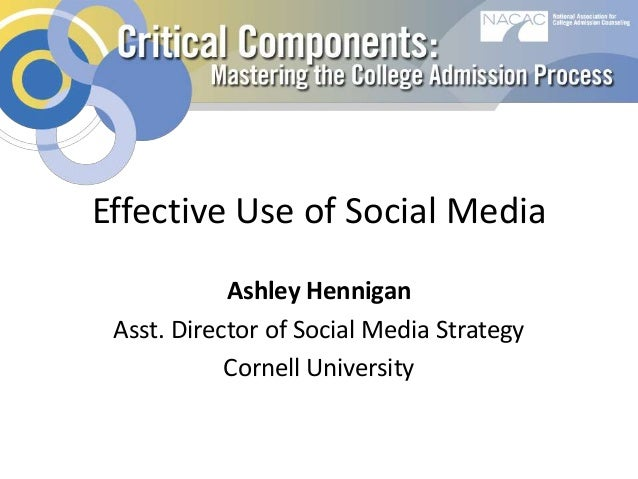 Effective Use of Social Media Ashley Hennigan Asst. Director of Social Media Strategy Cornell University
