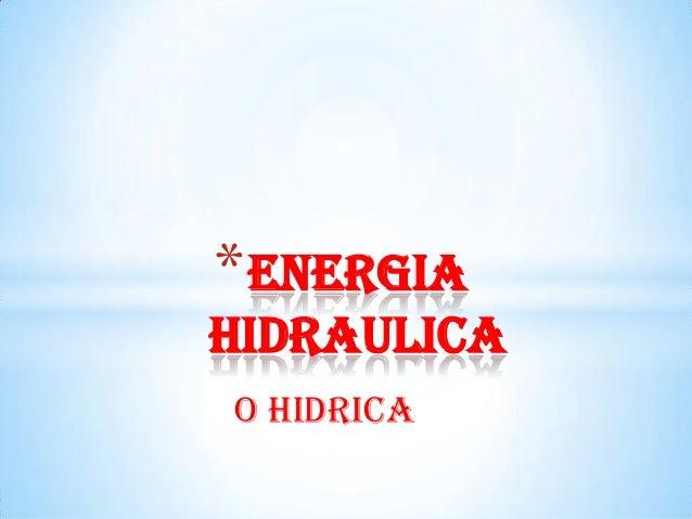O HIDRICA *ENeRGIA HIDRAULICA