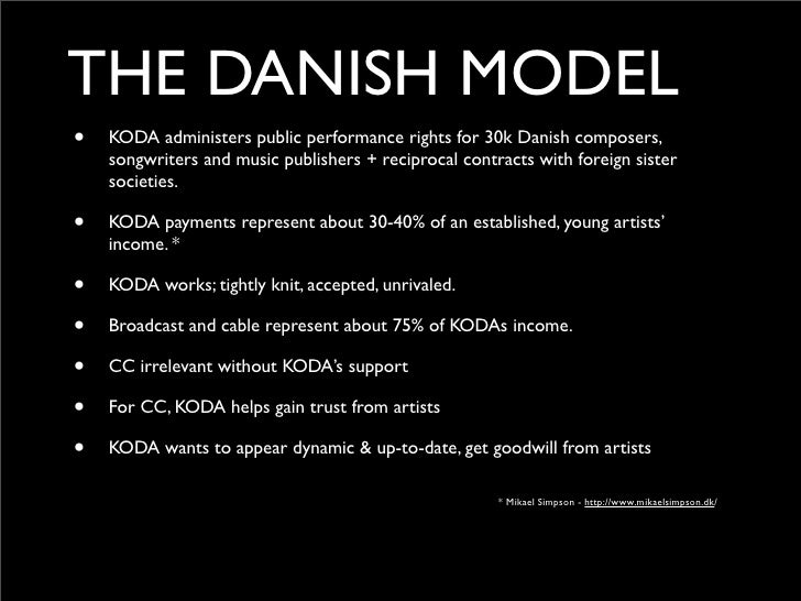 THE DANISH MODEL •   KODA administers public performance rights for 30k Danish composers,     songwriters and music publis...