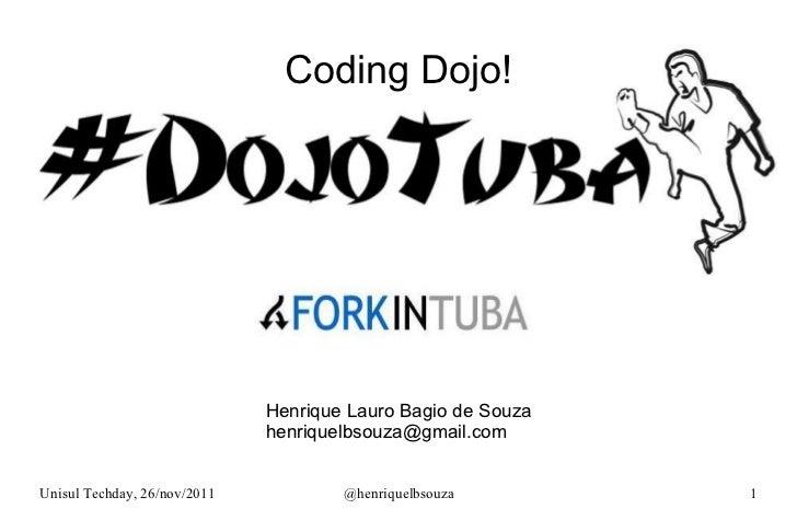 Coding Dojo! Unisul Techday, 26/nov/2011 @henriquelbsouza Henrique Lauro Bagio de Souza [email_address]