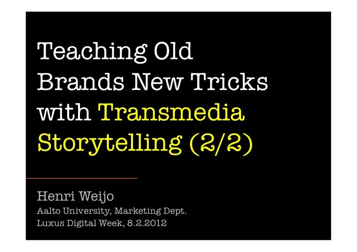 Teaching OldBrands New Trickswith TransmediaStorytelling (2/2)Henri WeijoAalto University, Marketing Dept. Luxus Digital W...