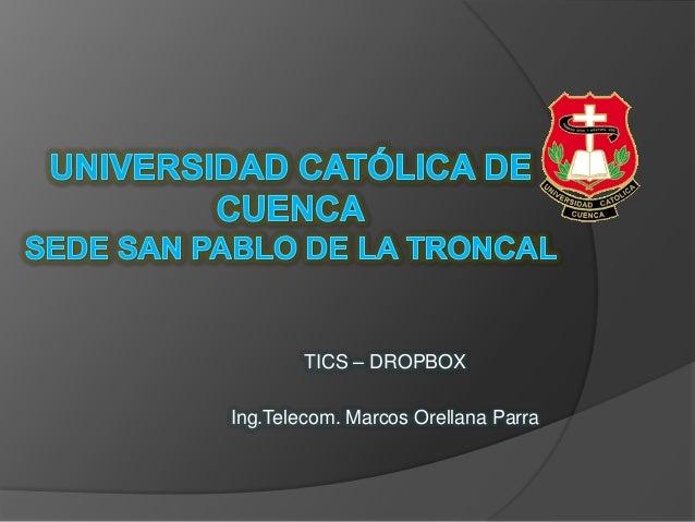 TICS – DROPBOXIng.Telecom. Marcos Orellana Parra