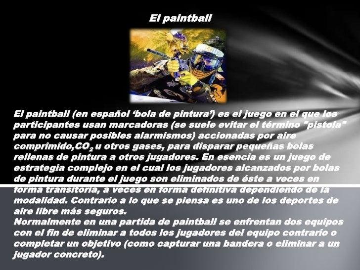 El paintball<br />Elpaintball(enespañol'bola de pintura') es eljuegoen el que los participantes usan marcadoras (se ...
