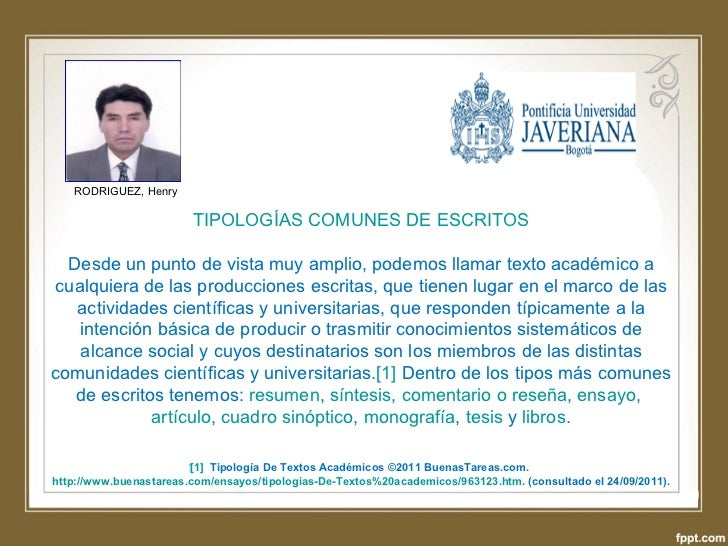 RODRIGUEZ, Henry     TIPOLOGÍAS COMUNES DE ESCRITOS Desde un punto de vista muy amplio, podemos llamar texto académico a...