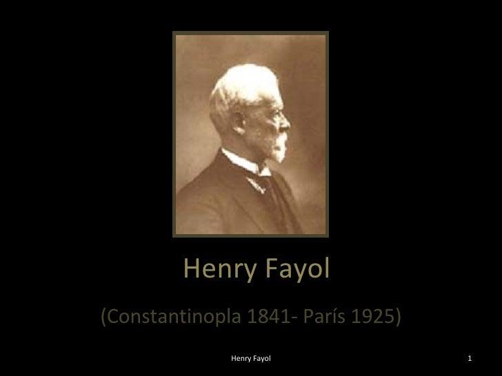 Henry Fayol (Constantinopla 1841- París 1925) Henry Fayol