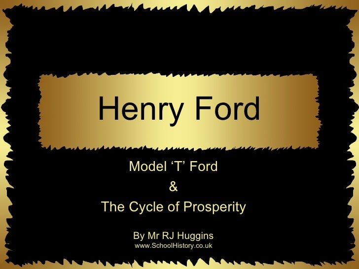 Henry Ford Model 'T' Ford & The Cycle of Prosperity By Mr RJ Huggins www.SchoolHistory.co.uk