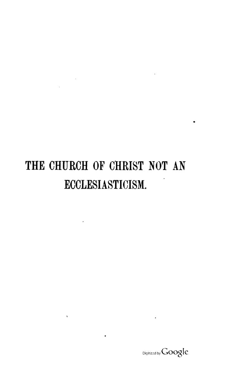 THE CHURCH OF CHRIST NOT AN      ECCLESIASTICISM.