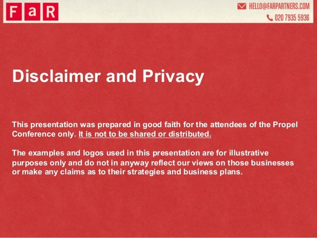 Disclaimer and PrivacyThis presentation was prepared in good faith for the attendees of the PropelConference only. It is n...