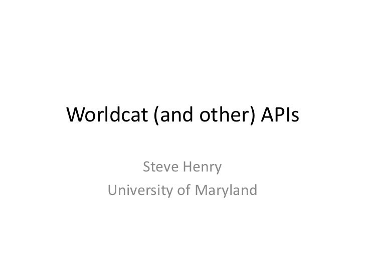 Worldcat (and other) APIs         Steve Henry    University of Maryland