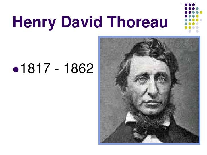 Henry David Thoreau   1817   - 1862
