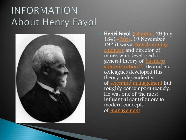 henri fayol Henri fayol: in 1916 henri fayol, who for many years had managed a large coal mining company in france, began publishing his ideas about the organization and supervision of work, and by 1925 he had enunciated several principles and functions of management.