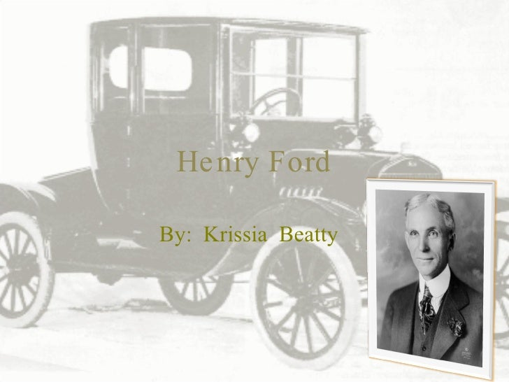Henry Ford By: Krissia Beatty
