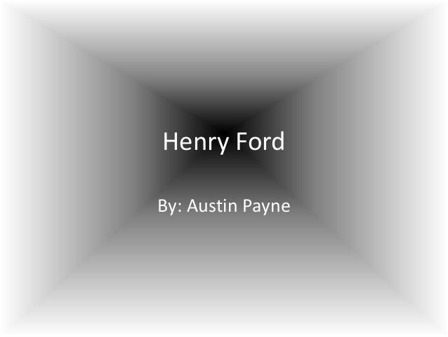 Henry Ford<br />By: Austin Payne<br />