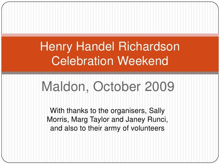 Maldon, October 2009<br />Henry Handel Richardson Celebration Weekend<br />With thanks to the organisers, Sally Morris, Ma...