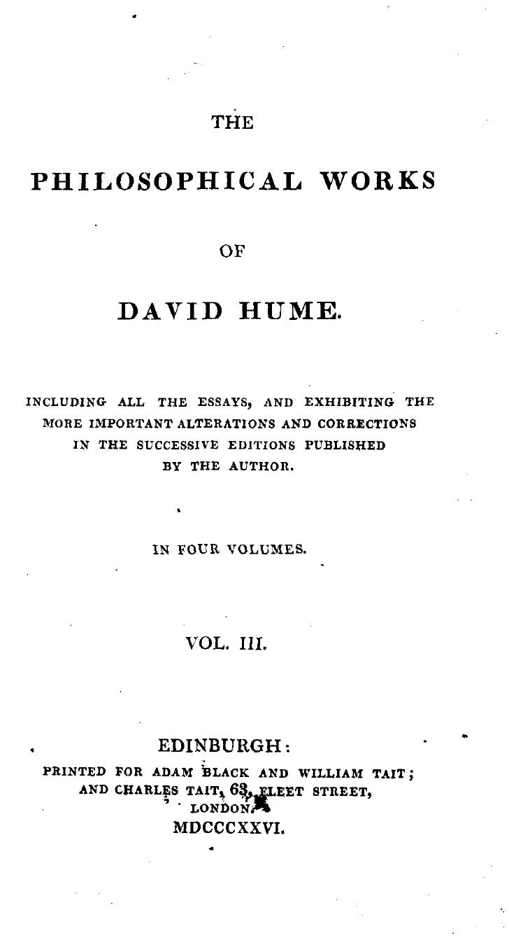 THE   PHILOSOPHICAL W O R K S                            OF            D A V I D HUME.   INCLUDING ALL   THE ESSAYS, AND E...