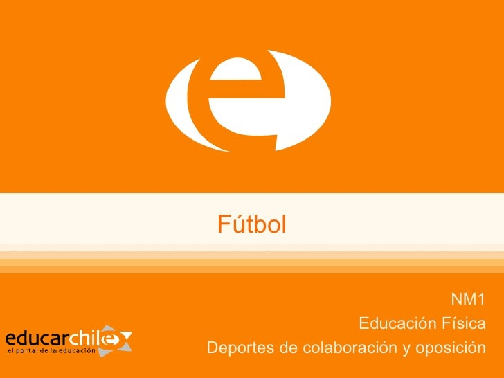 Fútbol                               NM1                   Educación FísicaDeportes de colaboración y oposición