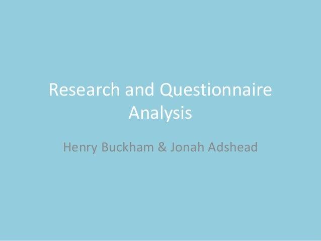 Research and Questionnaire Analysis Henry Buckham & Jonah Adshead
