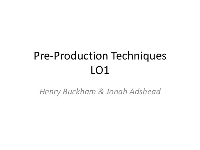 Pre-Production Techniques LO1 Henry Buckham & Jonah Adshead