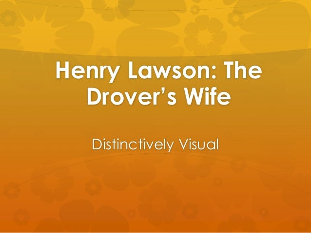 lawson s drovers wife and the loaded Sample text: i believe this is something we can all agree on when reading henry lawson's short stories and this is evident throughout the short stories 'the drovers wife' and 'the loaded dog.