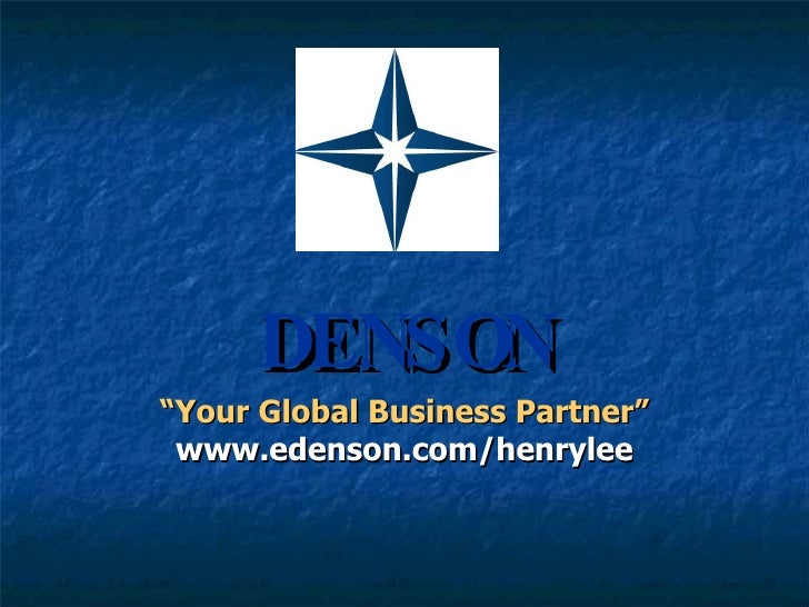 "DENSON ""Your Global Business Partner"" www.edenson.com/henrylee"