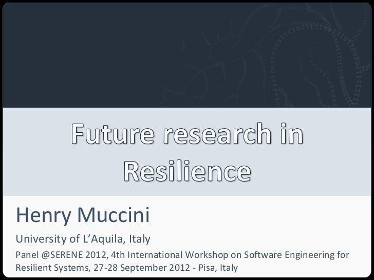 Henry MucciniUniversity of L'Aquila, ItalyPanel @SERENE 2012, 4th International Workshop on Software Engineering forResili...