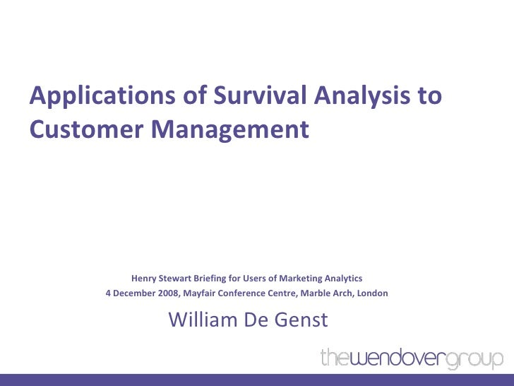 Applications of Survival Analysis to Customer Management Henry Stewart Briefing for Users of Marketing Analytics  4 Decemb...