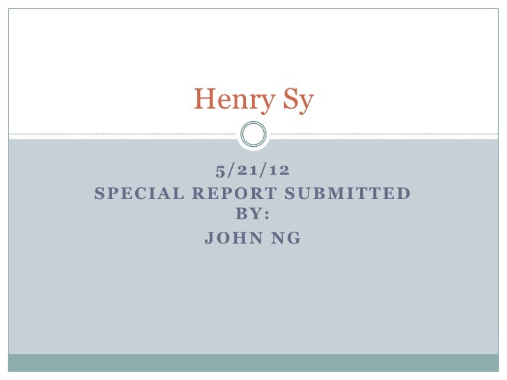 Henry Sy          5/21/12SPECIAL REPORT SUBMITTED            BY:         JOHN NG
